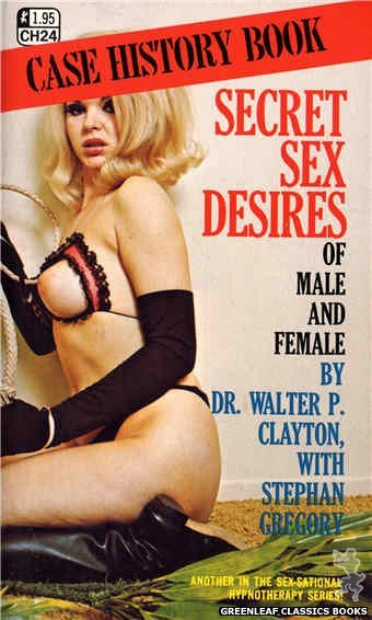 Case History CH24 - Secret Sex Desires Of Male and Female by Dr. Walter P. Clayton, cover art by Photo Cover (1972)