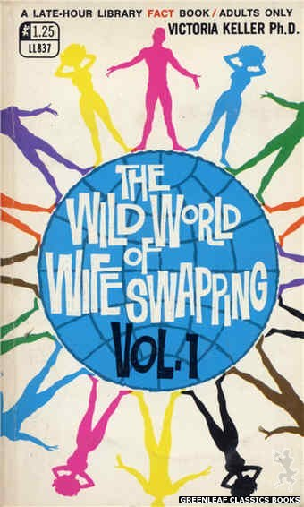 Late-Hour Library LL837 - The Wild World Of Wife Swapping Vol. 1 by Victoria Keller, Ph.D., cover art by Unknown (1969)