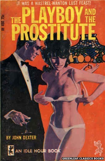 Idle Hour IH490 - The Playboy and the Prostitute by John Dexter, cover art by Darrel Millsap (1966)