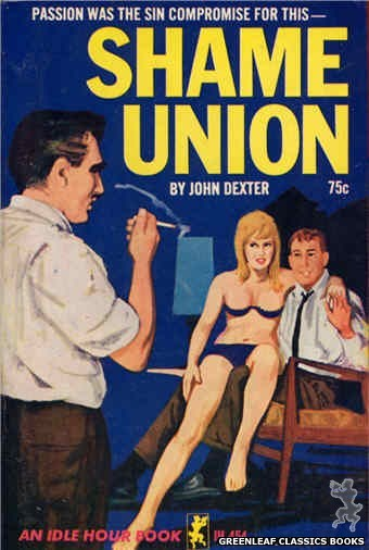 Idle Hour IH454 - Shame Union by John Dexter, cover art by Unknown (1965)