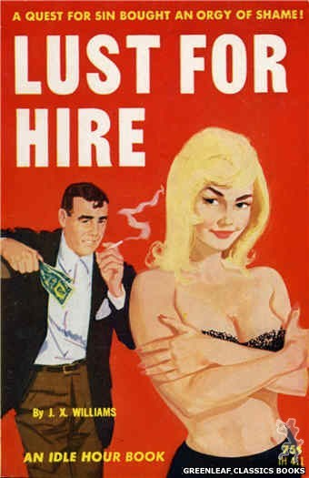 Idle Hour IH411 - Lust For Hire by J.X. Williams, cover art by Unknown (1964)