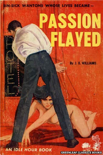 Idle Hour IH447 - Passion Flayed by J.X. Williams, cover art by Unknown (1965)