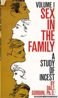 LL781 Sex In The Family: A Study Of Incest Vol. 1 by Dale Gordon, Ph. D. (1968)